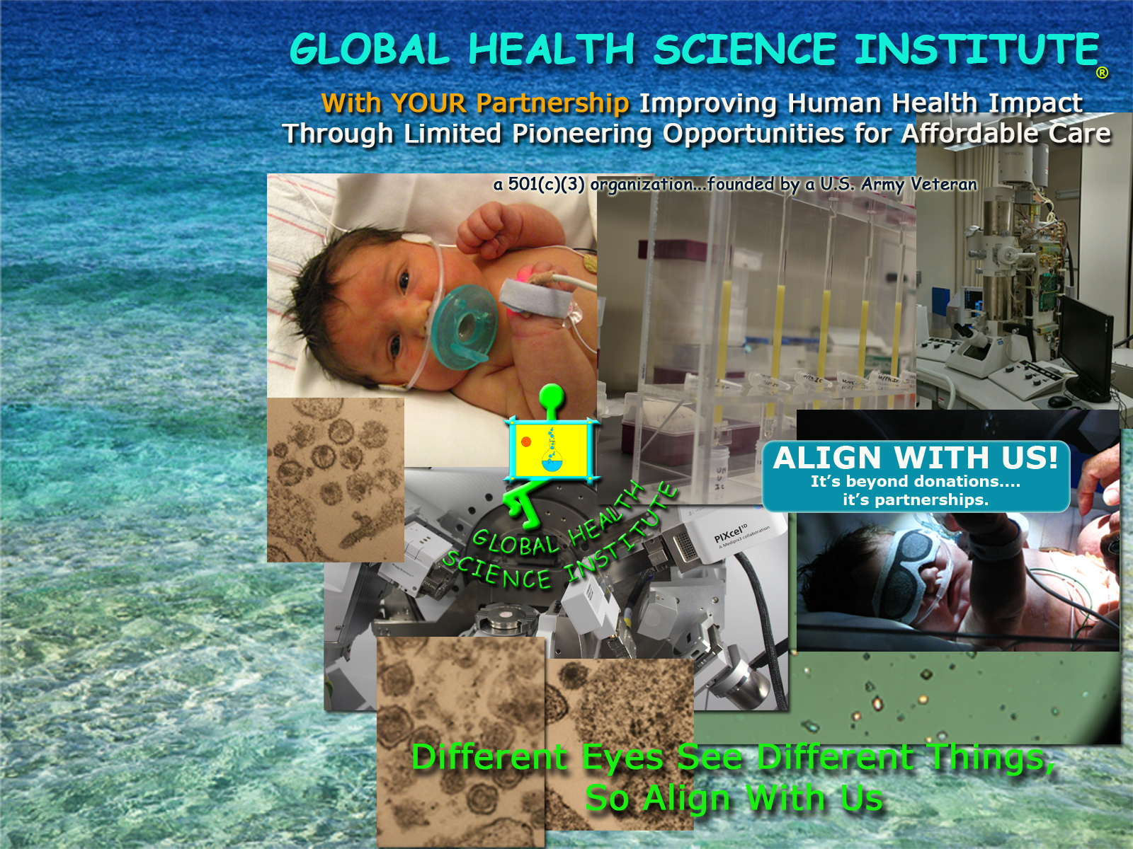 Global Health Science Institute: Different Eyes See Different Things, So Align With Us To Change Lives NOW And Not IN TEN YEARS.